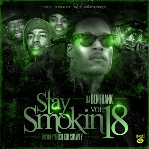 Stay Smokin 18 Mixed By DJ Ben Frank Hosted By Rich Kid Shawty
