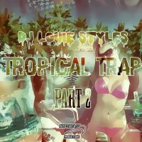 DJ Louie Styles Presents… Tropical Trap Part 2